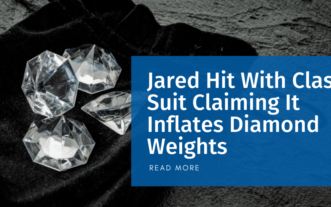 Jared Hit With Class Suit Claiming It Inflates Diamond Weights
